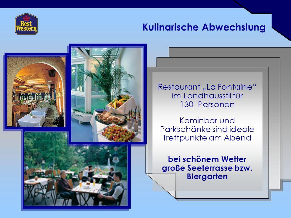Kulinarische Abwechslung Restaurant La Fontaine im Landhausstil für 130 Personen Kaminbar und Parkschänke sind ideale Treffpunkte am Abend bei schönem Wetter große Seeterrasse bzw.