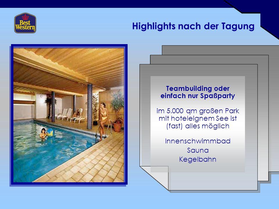 Highlights nach der Tagung Teambuilding oder einfach nur Spaßparty im 5.000 qm großen Park mit hoteleignem See ist (fast) alles möglich Innenschwimmbad Sauna Kegelbahn