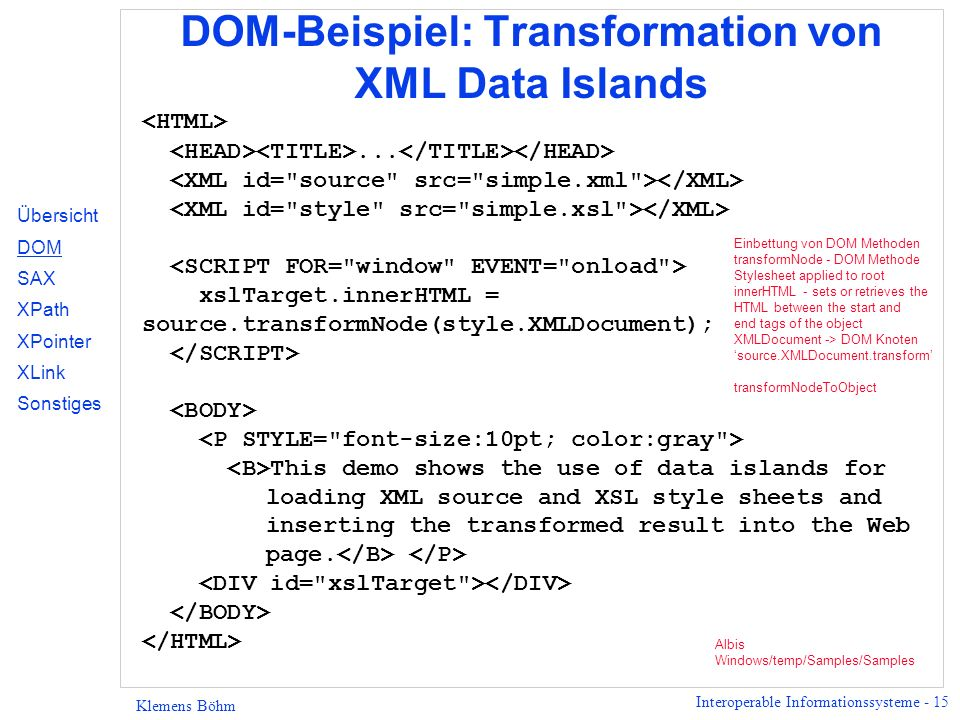 Interoperable Informationssysteme - 15 Klemens Böhm DOM-Beispiel: Transformation von XML Data Islands... xslTarget.innerHTML = source.transformNode(st