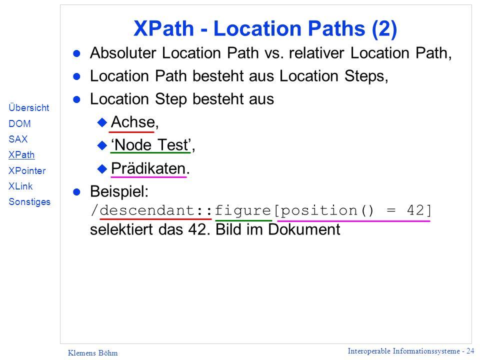 Interoperable Informationssysteme - 24 Klemens Böhm XPath - Location Paths (2) l Absoluter Location Path vs.