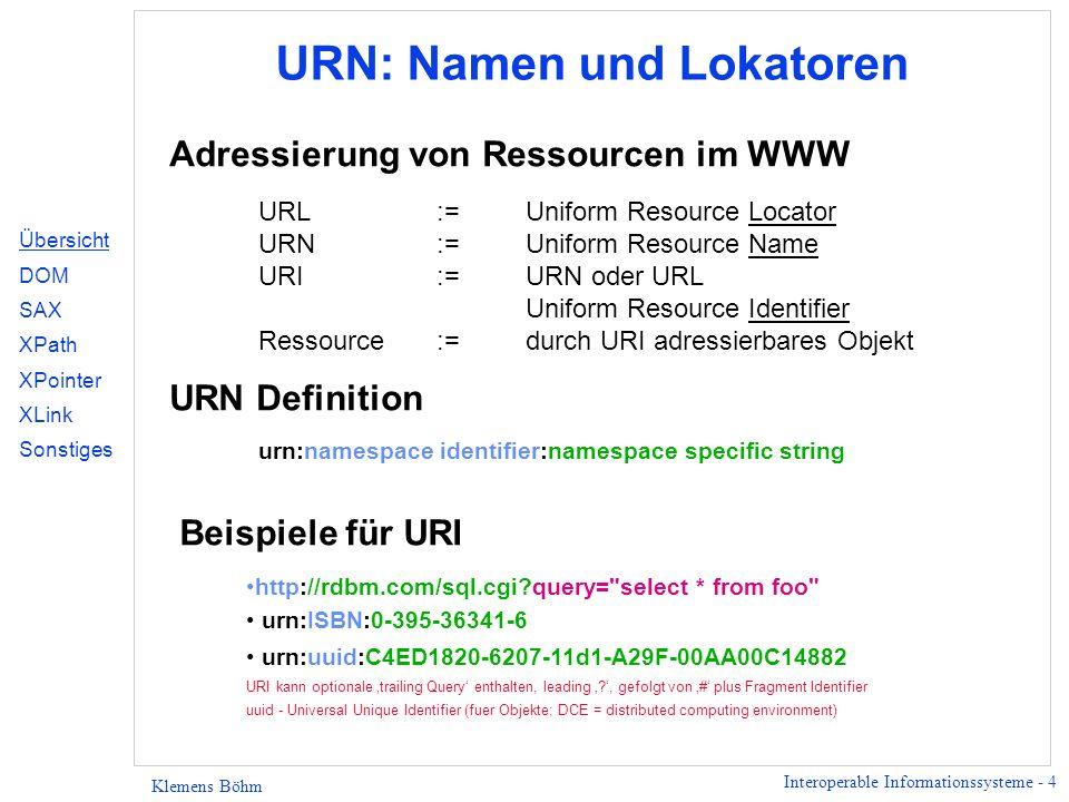 Interoperable Informationssysteme - 25 Klemens Böhm XPath - Ausdrücke Beispiel: string(/descendant::figure[position() = 42]) = bla l weitere Funktionen mit Location Path als Argument, z.B.