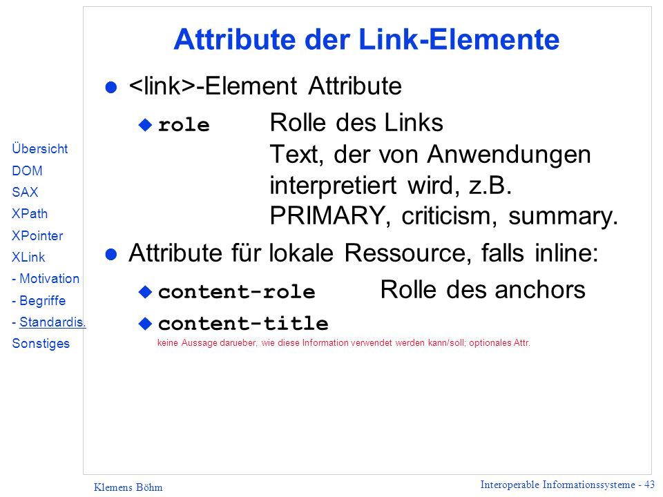 Interoperable Informationssysteme - 43 Klemens Böhm Attribute der Link-Elemente l -Element Attribute role Rolle des Links Text, der von Anwendungen in