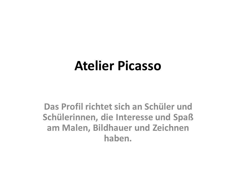 Atelier Picasso Das Profil richtet sich an Schüler und Schülerinnen, die Interesse und Spaß am Malen, Bildhauer und Zeichnen haben.