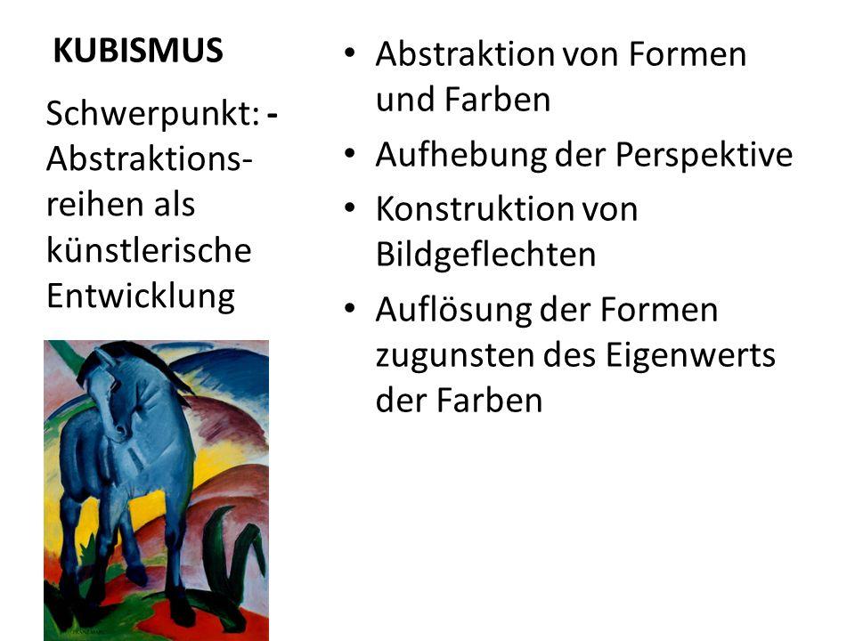 KUBISMUS Abstraktion von Formen und Farben Aufhebung der Perspektive Konstruktion von Bildgeflechten Auflösung der Formen zugunsten des Eigenwerts der
