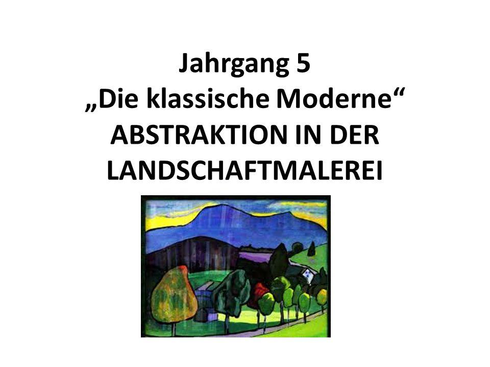 Jahrgang 5 Die klassische Moderne ABSTRAKTION IN DER LANDSCHAFTMALEREI