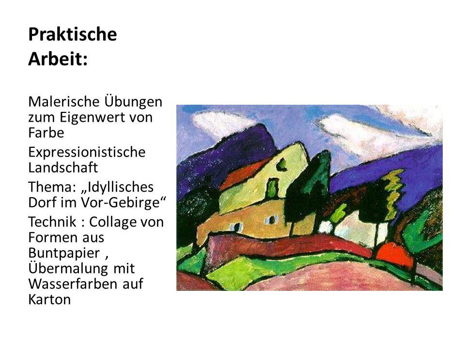 Praktische Arbeit: Malerische Übungen zum Eigenwert von Farbe Expressionistische Landschaft Thema: Idyllisches Dorf im Vor-Gebirge Technik : Collage v