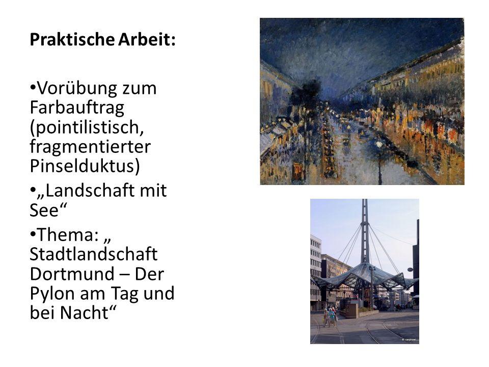 Praktische Arbeit: Vorübung zum Farbauftrag (pointilistisch, fragmentierter Pinselduktus) Landschaft mit See Thema: Stadtlandschaft Dortmund – Der Pyl