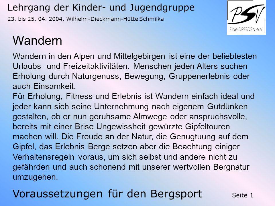 Voraussetzungen für den Bergsport Lehrgang der Kinder- und Jugendgruppe 23. bis 25. 04. 2004, Wilhelm-Dieckmann-Hütte Schmilka Seite 1 Wandern in den