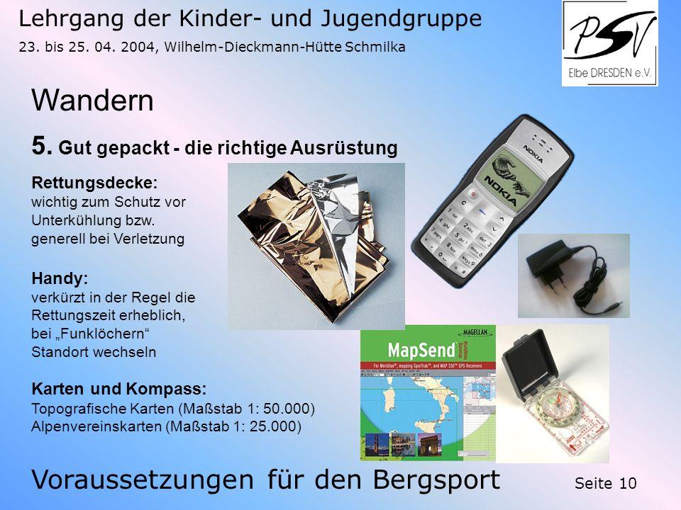 Lehrgang der Kinder- und Jugendgruppe 23. bis 25. 04. 2004, Wilhelm-Dieckmann-Hütte Schmilka Seite 10 Wandern Voraussetzungen für den Bergsport 5. Gut
