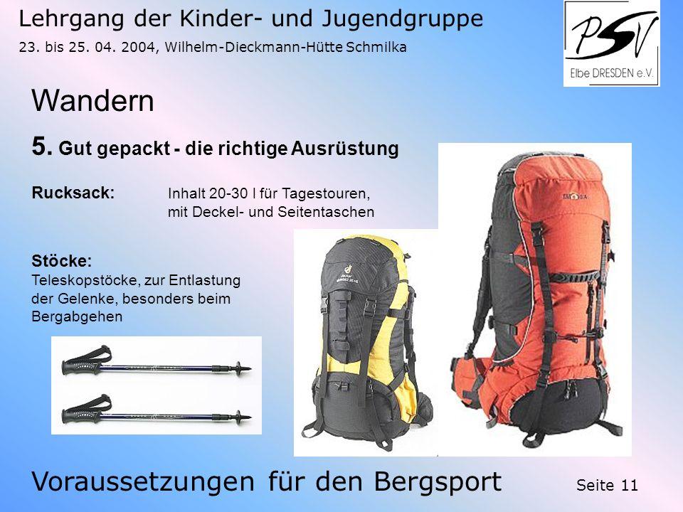 Lehrgang der Kinder- und Jugendgruppe 23. bis 25. 04. 2004, Wilhelm-Dieckmann-Hütte Schmilka Seite 11 Wandern Voraussetzungen für den Bergsport 5. Gut