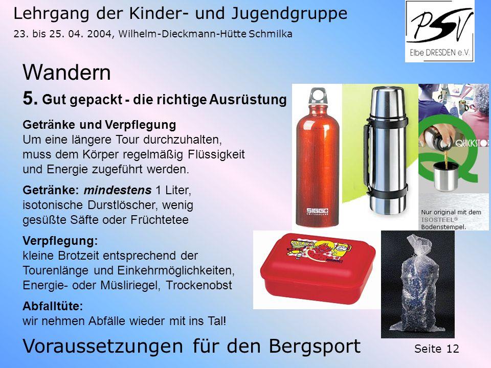 Lehrgang der Kinder- und Jugendgruppe 23. bis 25. 04. 2004, Wilhelm-Dieckmann-Hütte Schmilka Seite 12 Wandern Voraussetzungen für den Bergsport 5. Gut