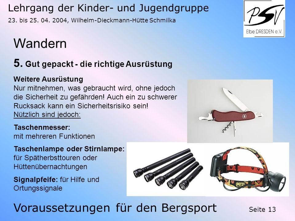 Lehrgang der Kinder- und Jugendgruppe 23. bis 25. 04. 2004, Wilhelm-Dieckmann-Hütte Schmilka Seite 13 Wandern Voraussetzungen für den Bergsport 5. Gut