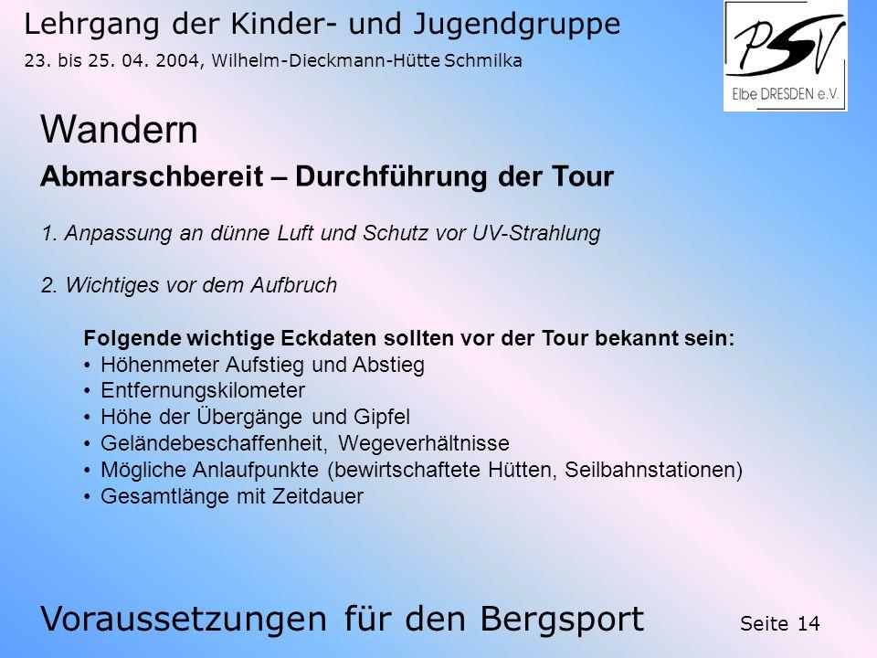 Lehrgang der Kinder- und Jugendgruppe 23. bis 25. 04. 2004, Wilhelm-Dieckmann-Hütte Schmilka Seite 14 Wandern Voraussetzungen für den Bergsport Abmars