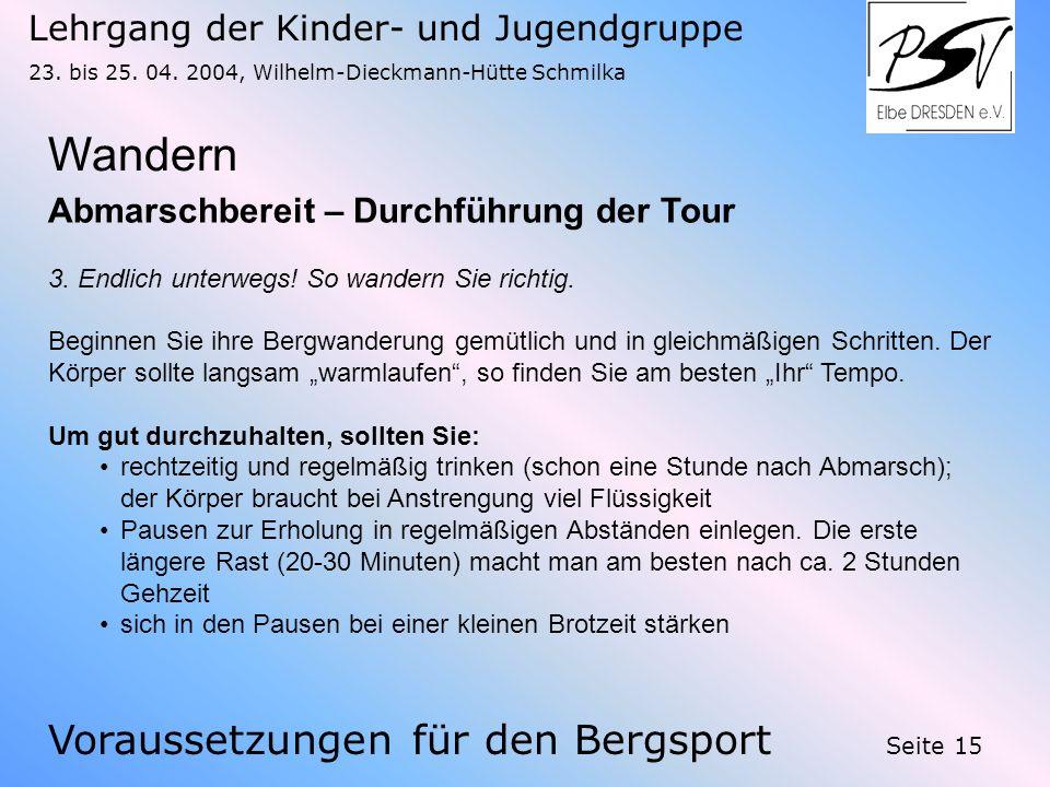 Lehrgang der Kinder- und Jugendgruppe 23. bis 25. 04. 2004, Wilhelm-Dieckmann-Hütte Schmilka Seite 15 Wandern Voraussetzungen für den Bergsport Abmars