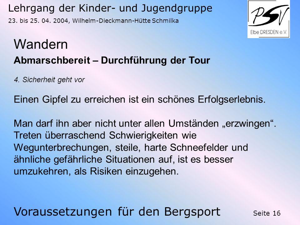 Lehrgang der Kinder- und Jugendgruppe 23. bis 25. 04. 2004, Wilhelm-Dieckmann-Hütte Schmilka Seite 16 Wandern Voraussetzungen für den Bergsport Abmars