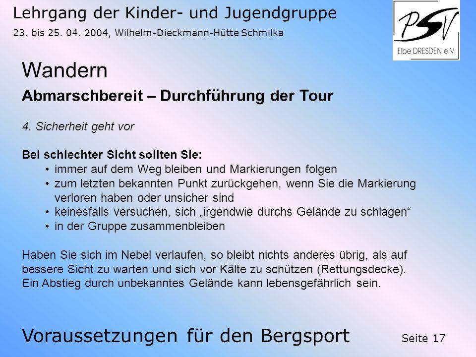 Lehrgang der Kinder- und Jugendgruppe 23. bis 25. 04. 2004, Wilhelm-Dieckmann-Hütte Schmilka Seite 17 Wandern Voraussetzungen für den Bergsport Abmars