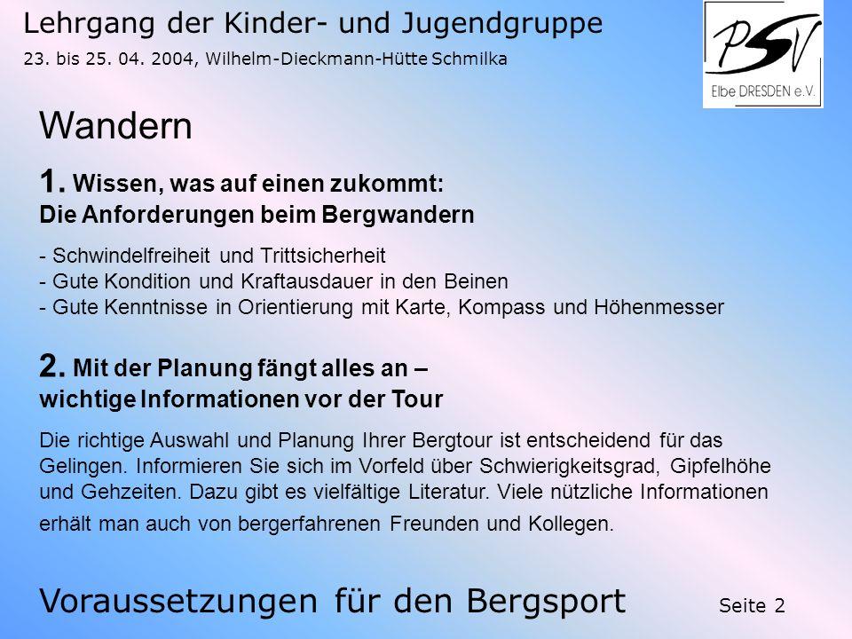 Lehrgang der Kinder- und Jugendgruppe 23. bis 25. 04. 2004, Wilhelm-Dieckmann-Hütte Schmilka Seite 2 Wandern 1. Wissen, was auf einen zukommt: Die Anf