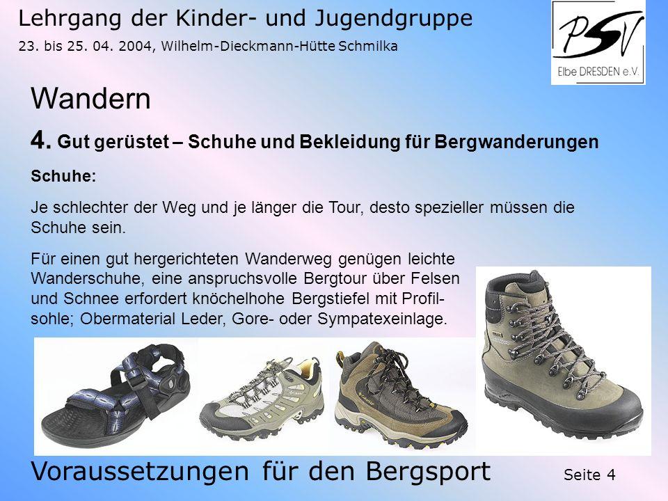 Lehrgang der Kinder- und Jugendgruppe 23. bis 25. 04. 2004, Wilhelm-Dieckmann-Hütte Schmilka Seite 4 Wandern Voraussetzungen für den Bergsport 4. Gut