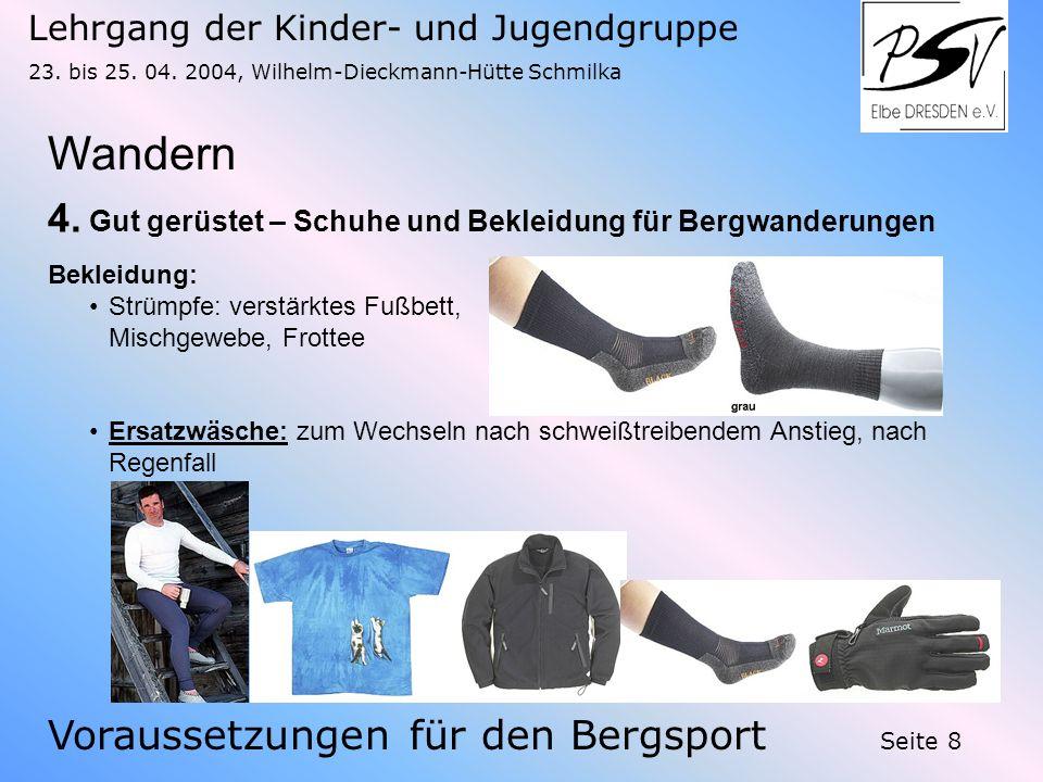 Lehrgang der Kinder- und Jugendgruppe 23. bis 25. 04. 2004, Wilhelm-Dieckmann-Hütte Schmilka Seite 8 Wandern Voraussetzungen für den Bergsport 4. Gut