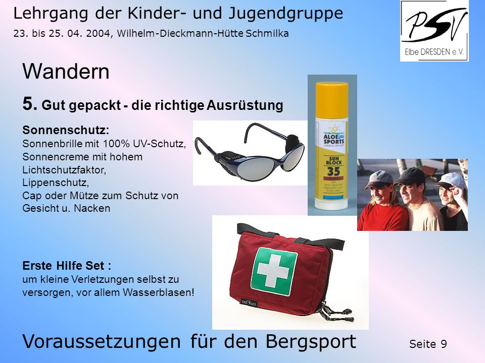 Lehrgang der Kinder- und Jugendgruppe 23. bis 25. 04. 2004, Wilhelm-Dieckmann-Hütte Schmilka Seite 9 Wandern Voraussetzungen für den Bergsport 5. Gut