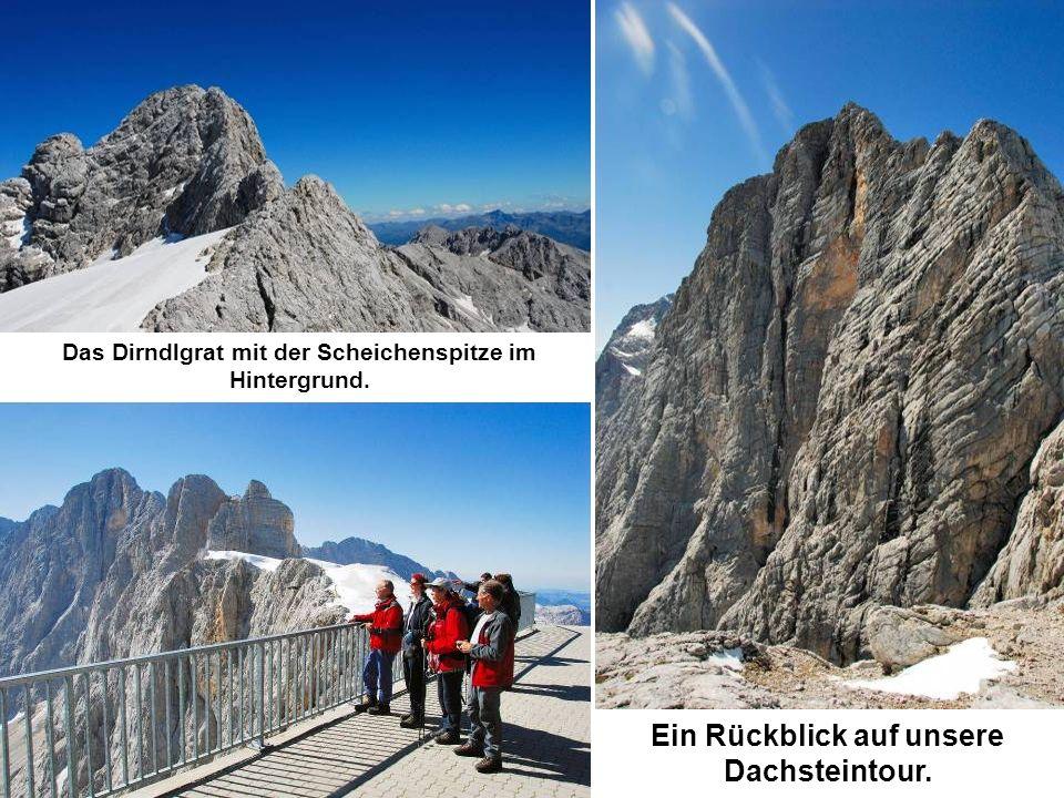 Ein Rückblick auf unsere Dachsteintour. Das Dirndlgrat mit der Scheichenspitze im Hintergrund.