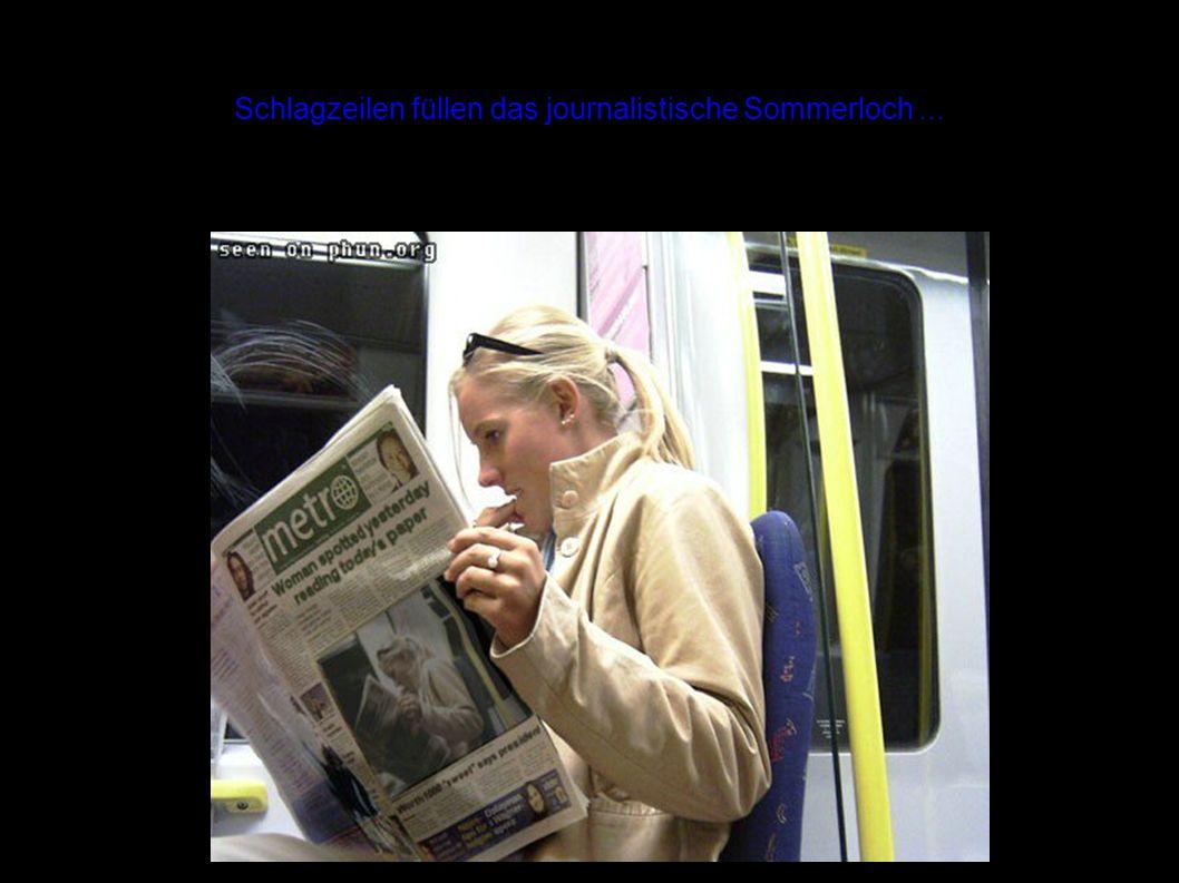 Schlagzeilen füllen das journalistische Sommerloch...