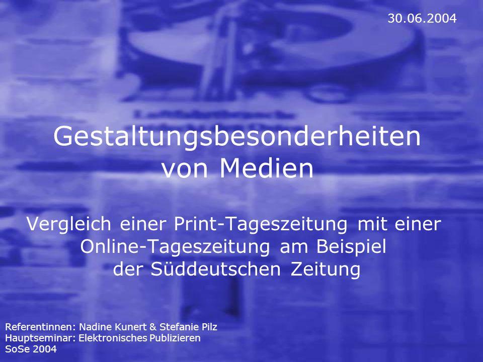 Gestaltungsbesonderheiten von Medien Vergleich einer Print-Tageszeitung mit einer Online-Tageszeitung am Beispiel der Süddeutschen Zeitung Referentinn