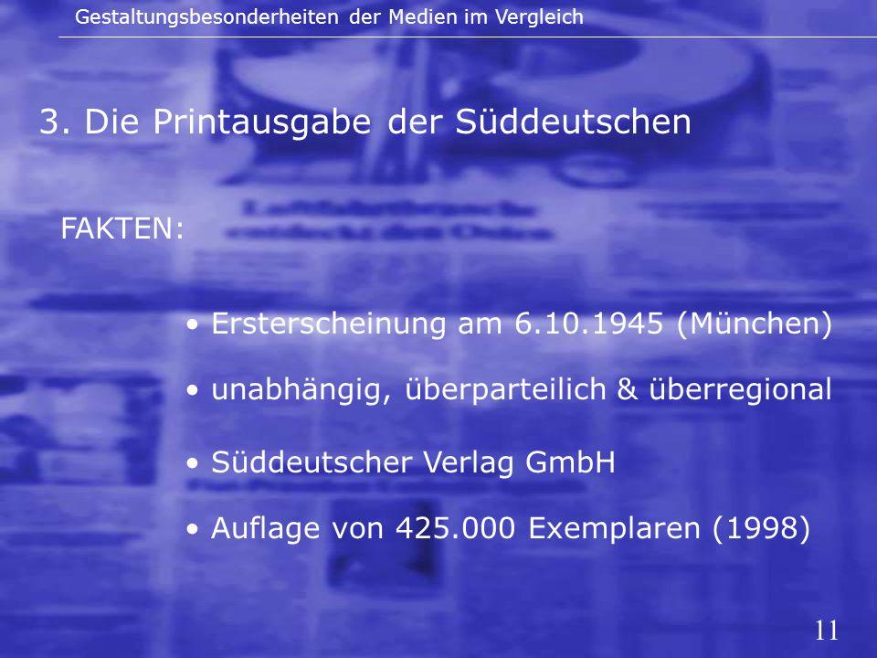 11 3. Die Printausgabe der Süddeutschen Gestaltungsbesonderheiten der Medien im Vergleich FAKTEN: Ersterscheinung am 6.10.1945 (München) unabhängig, ü
