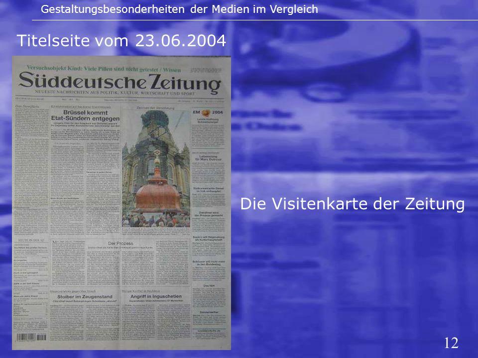 12 Titelseite vom 23.06.2004 Gestaltungsbesonderheiten der Medien im Vergleich Die Visitenkarte der Zeitung