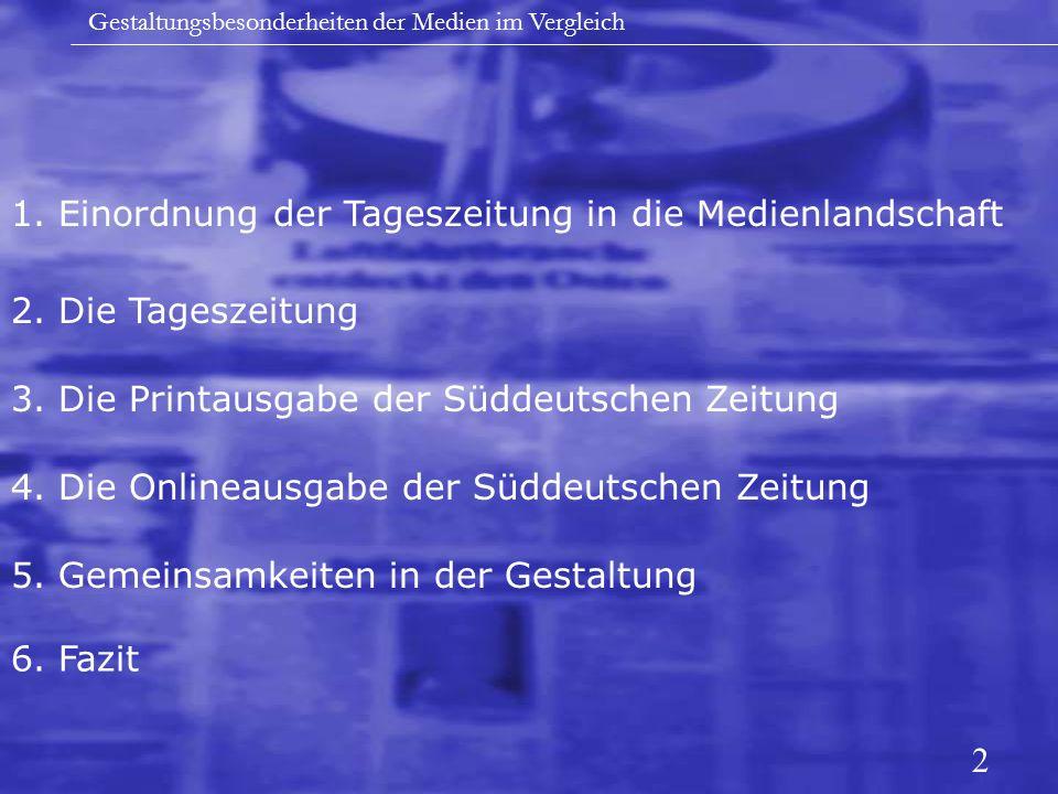 Gestaltungsbesonderheiten der Medien im Vergleich 1. Einordnung der Tageszeitung in die Medienlandschaft 2. Die Tageszeitung 3. Die Printausgabe der S
