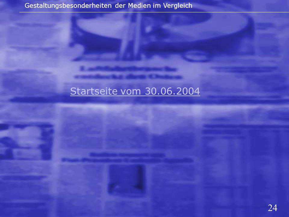 24 Startseite vom 30.06.2004 Gestaltungsbesonderheiten der Medien im Vergleich