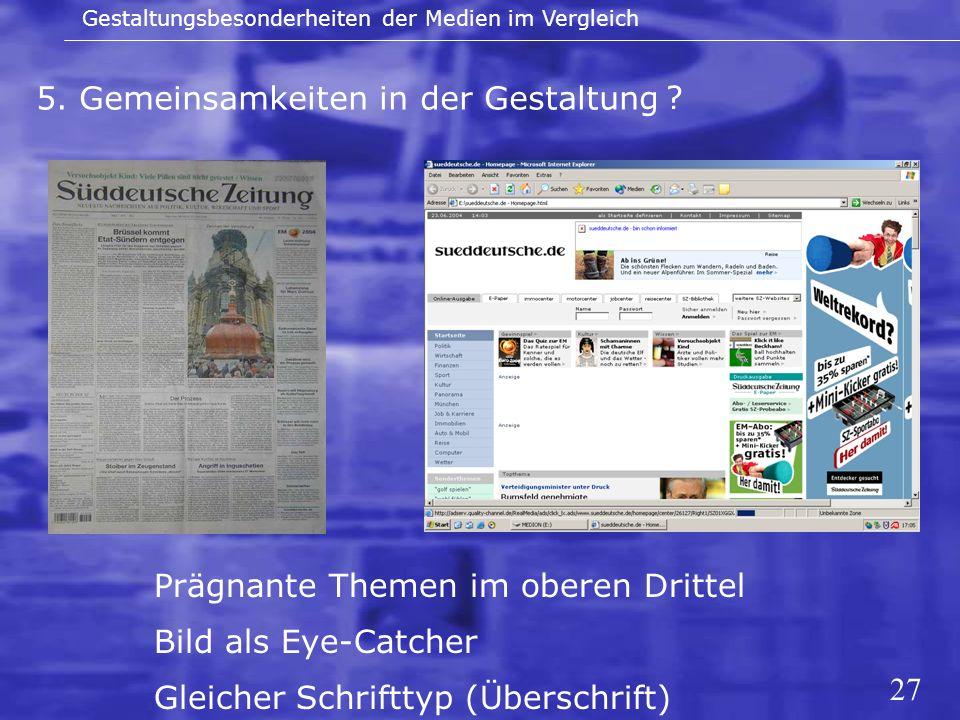 27 5. Gemeinsamkeiten in der Gestaltung Gestaltungsbesonderheiten der Medien im Vergleich Prägnante Themen im oberen Drittel Bild als Eye-Catcher Glei