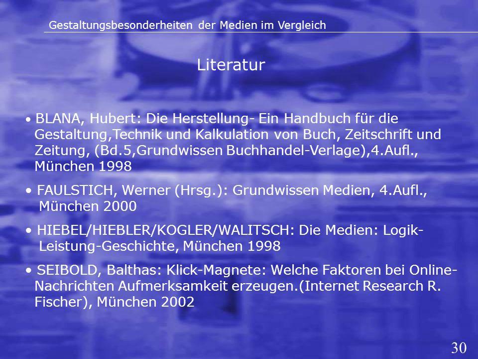 Literatur Gestaltungsbesonderheiten der Medien im Vergleich BLANA, Hubert: Die Herstellung- Ein Handbuch für die Gestaltung,Technik und Kalkulation vo