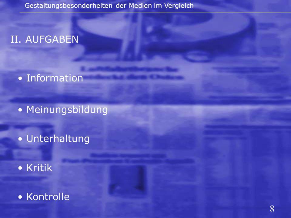 8 II. AUFGABEN Gestaltungsbesonderheiten der Medien im Vergleich Information Meinungsbildung Unterhaltung Kritik Kontrolle