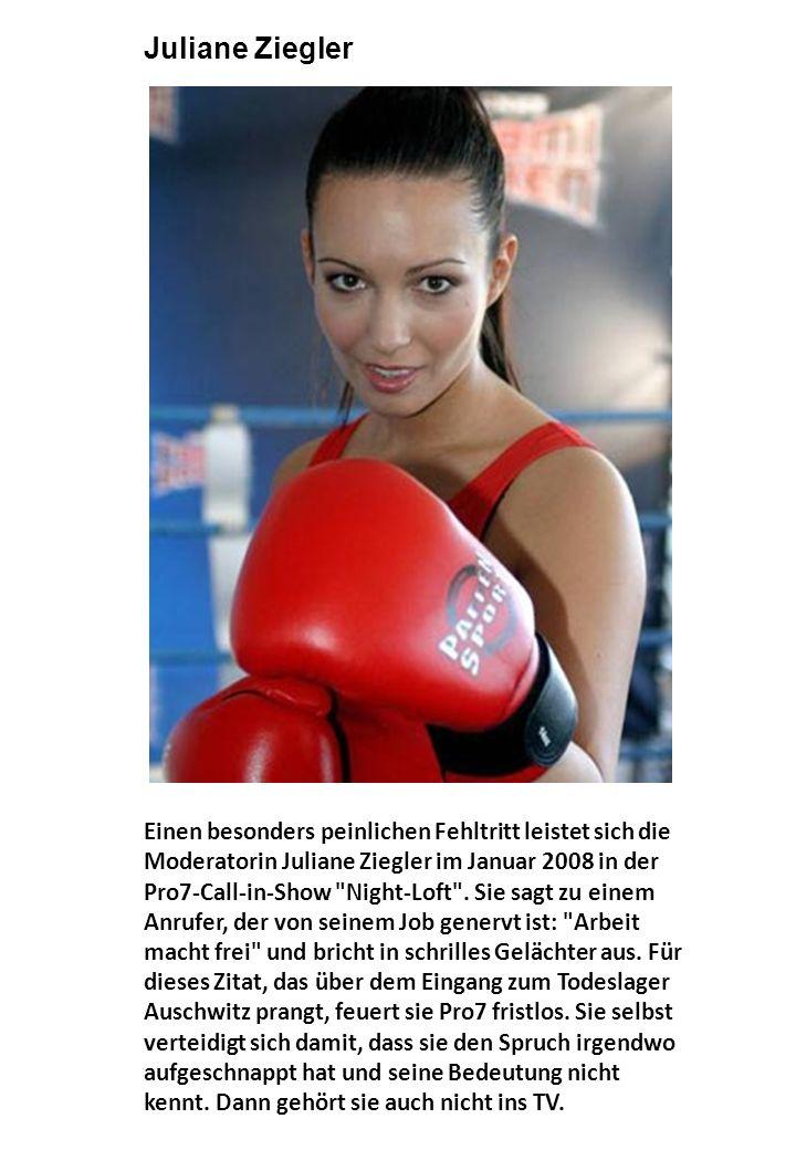 Einen besonders peinlichen Fehltritt leistet sich die Moderatorin Juliane Ziegler im Januar 2008 in der Pro7-Call-in-Show Night-Loft .