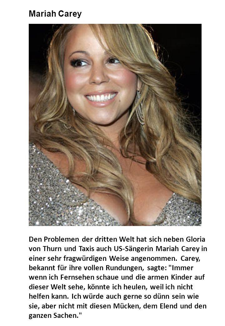 Den Problemen der dritten Welt hat sich neben Gloria von Thurn und Taxis auch US-Sängerin Mariah Carey in einer sehr fragwürdigen Weise angenommen.