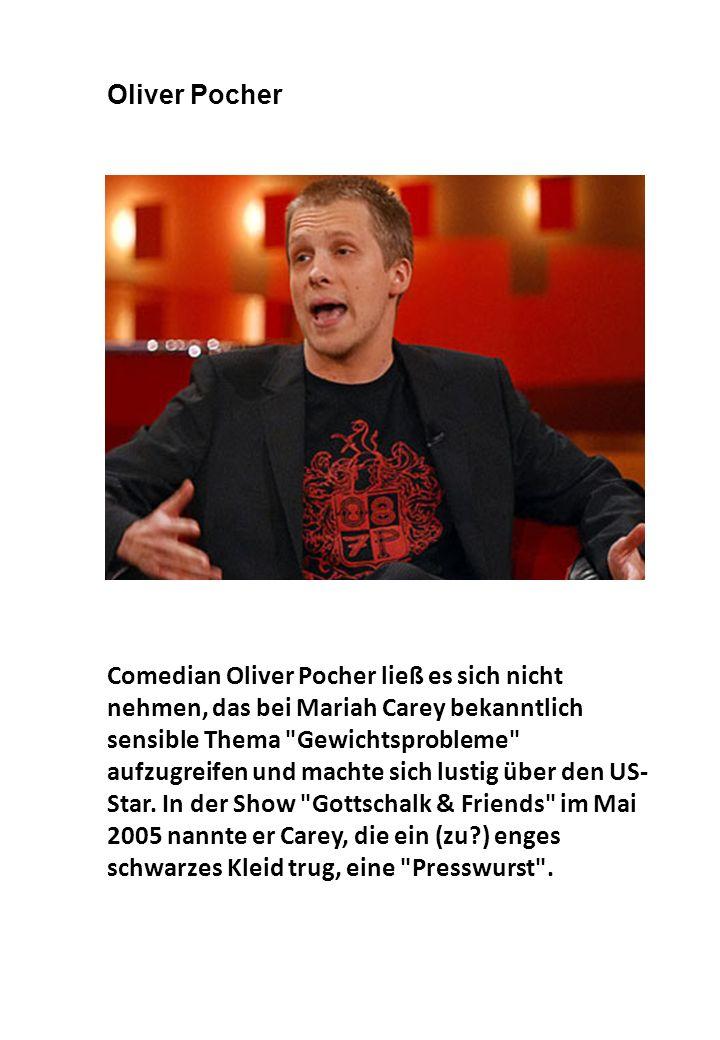 Comedian Oliver Pocher ließ es sich nicht nehmen, das bei Mariah Carey bekanntlich sensible Thema Gewichtsprobleme aufzugreifen und machte sich lustig über den US- Star.