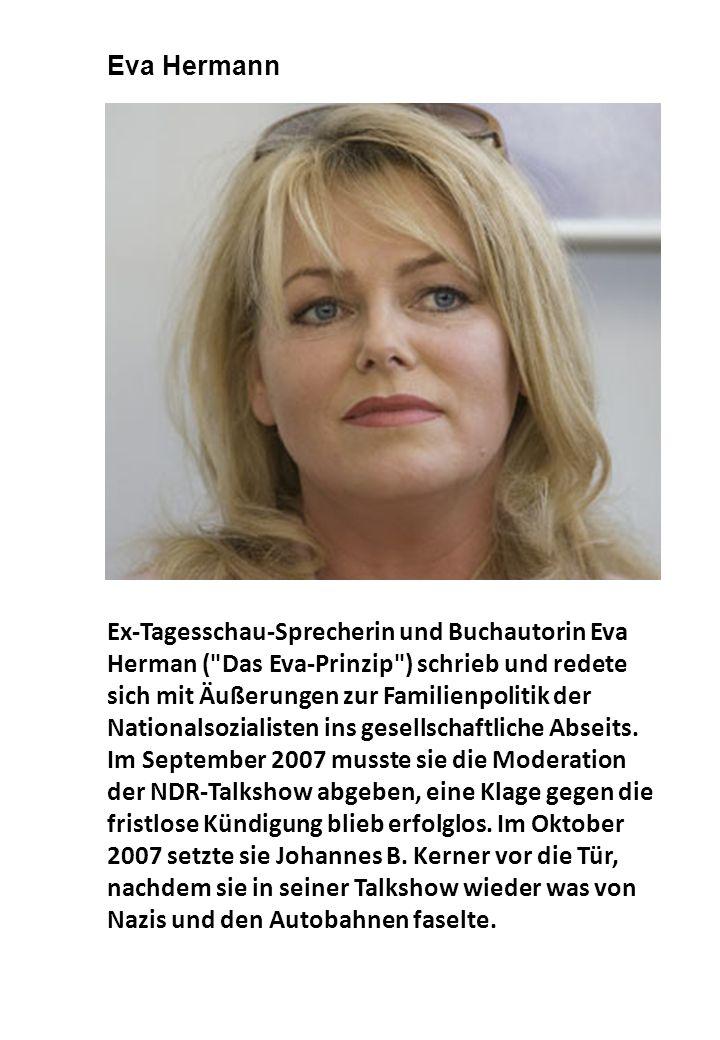 Ex-Tagesschau-Sprecherin und Buchautorin Eva Herman ( Das Eva-Prinzip ) schrieb und redete sich mit Äußerungen zur Familienpolitik der Nationalsozialisten ins gesellschaftliche Abseits.
