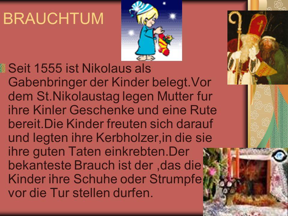 Seit 1555 ist Nikolaus als Gabenbringer der Kinder belegt.Vor dem St.Nikolaustag legen Mutter fur ihre Kinler Geschenke und eine Rute bereit.Die Kinde