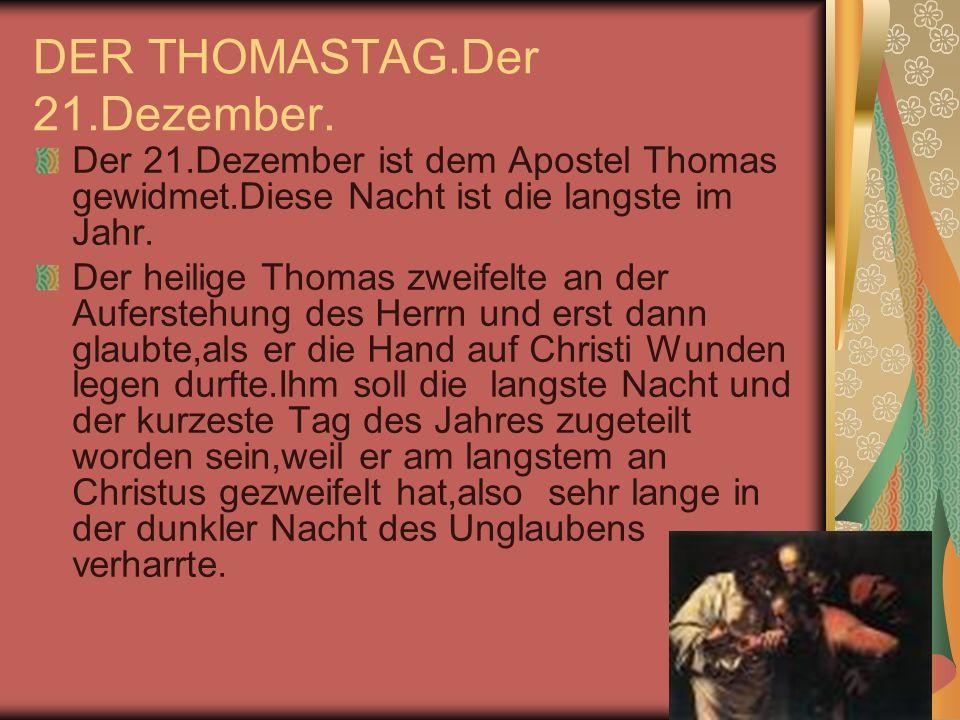 DER THOMASTAG.Der 21.Dezember. Der 21.Dezember ist dem Apostel Thomas gewidmet.Diese Nacht ist die langste im Jahr. Der heilige Thomas zweifelte an de