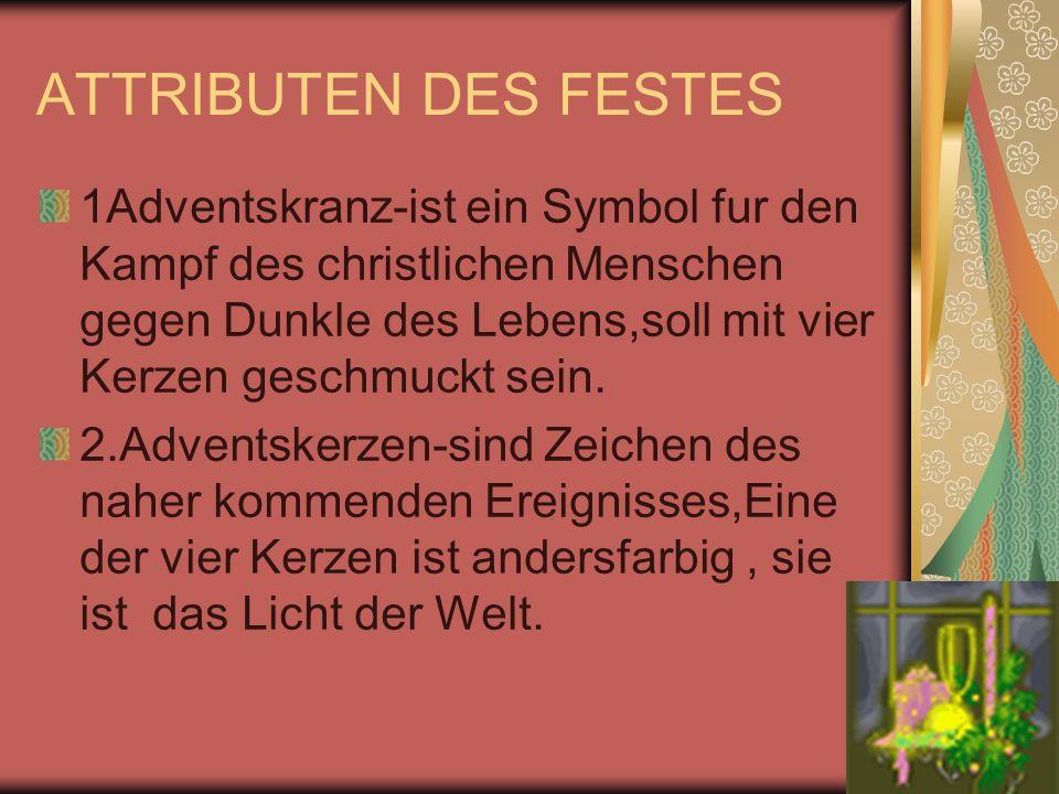 ATTRIBUTEN DES FESTES 1Adventskranz-ist ein Symbol fur den Kampf des christlichen Menschen gegen Dunkle des Lebens,soll mit vier Kerzen geschmuckt sei