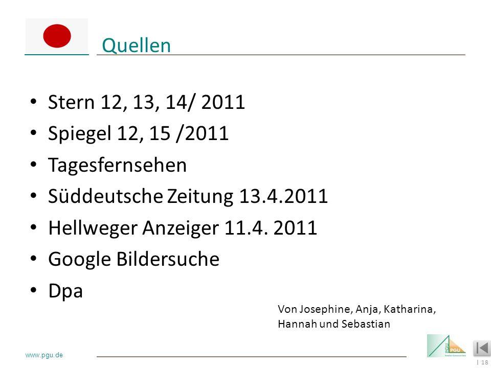 18 I www.pgu.de Quellen Stern 12, 13, 14/ 2011 Spiegel 12, 15 /2011 Tagesfernsehen Süddeutsche Zeitung 13.4.2011 Hellweger Anzeiger 11.4. 2011 Google