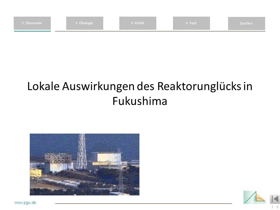 2 I www.pgu.de Lokale Auswirkungen des Reaktorunglücks in Fukushima 1. Ökonomie3. Politik4. Fazit Quellen 2. Ökologie