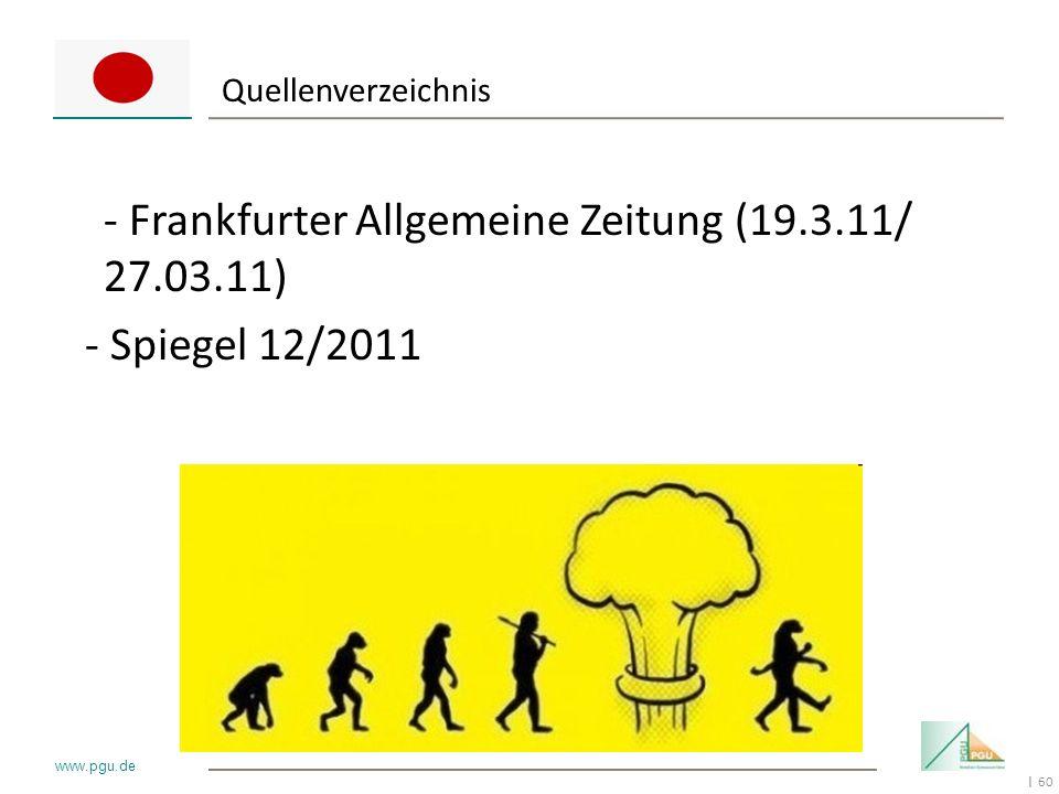 60 I www.pgu.de Quellenverzeichnis - Frankfurter Allgemeine Zeitung (19.3.11/ 27.03.11) - Spiegel 12/2011