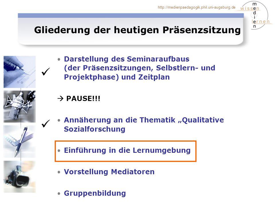 http://medienpaedagogik.phil.uni-augsburg.de Gliederung der heutigen Präsenzsitzung Darstellung des Seminaraufbaus (der Präsenzsitzungen, Selbstlern-
