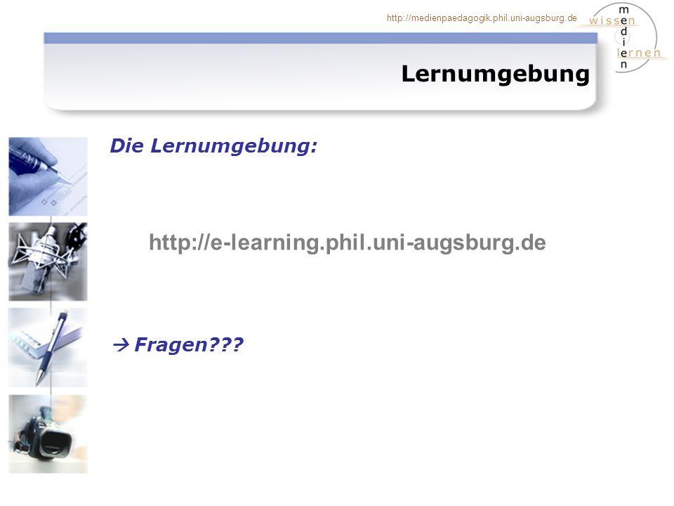 http://medienpaedagogik.phil.uni-augsburg.de Lernumgebung Die Lernumgebung: Fragen??? http://e-learning.phil.uni-augsburg.de
