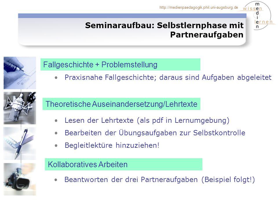 http://medienpaedagogik.phil.uni-augsburg.de Seminaraufbau: Selbstlernphase mit Partneraufgaben Beantworten der drei Partneraufgaben (Beispiel folgt!)
