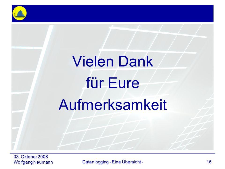 03. Oktober 2008 Wolfgang NeumannDatenlogging - Eine Übersicht -16 Vielen Dank für Eure Aufmerksamkeit