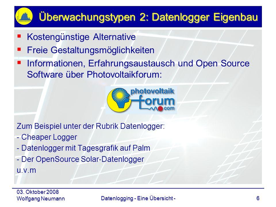 03. Oktober 2008 Wolfgang NeumannDatenlogging - Eine Übersicht -6 Überwachungstypen 2: Datenlogger Eigenbau Kostengünstige Alternative Freie Gestaltun