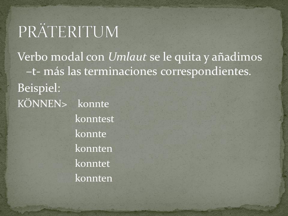 Verbo modal con Umlaut se le quita y añadimos –t- más las terminaciones correspondientes.